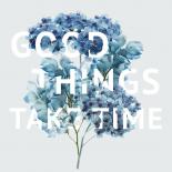 Good Things Take