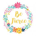 Be Fierce, Happy Garden